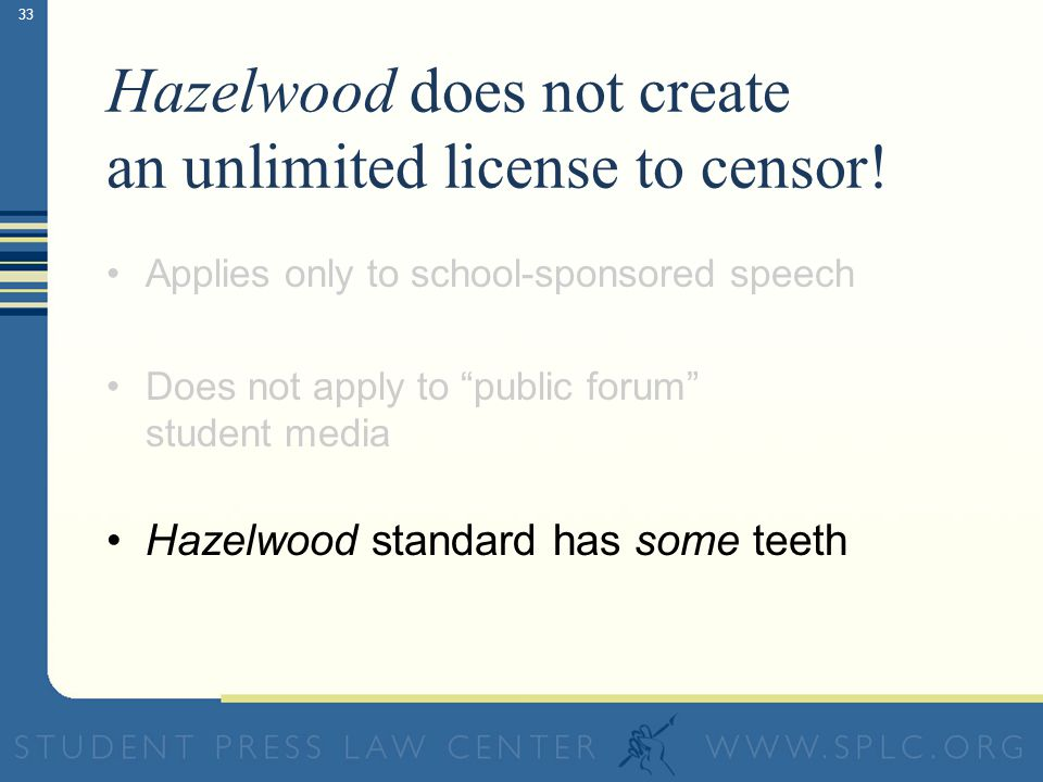 33 Hazelwood does not create an unlimited license to censor.