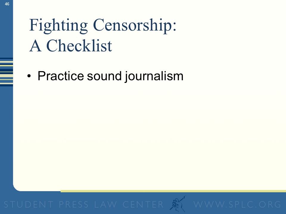 46 Fighting Censorship: A Checklist Practice sound journalism