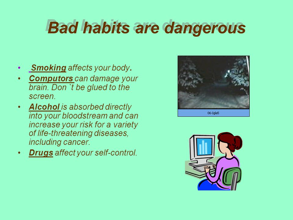 Bad habits are dangerous Smoking affects your body.
