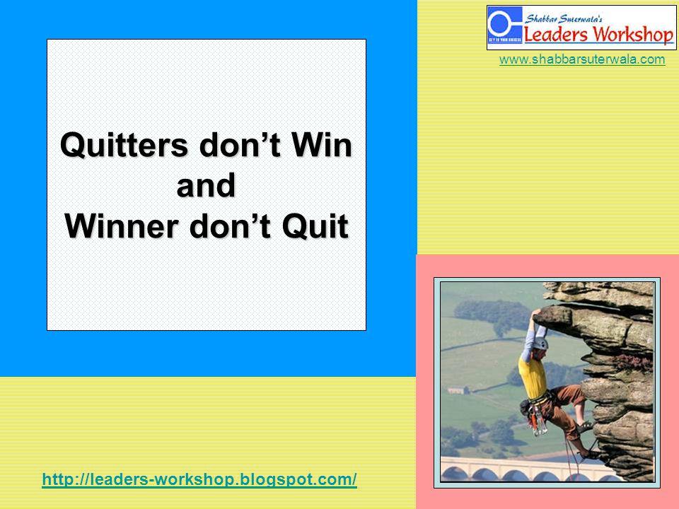 http://leaders-workshop.blogspot.com/ www.shabbarsuterwala.com Quitters dont Win and Winner dont Quit