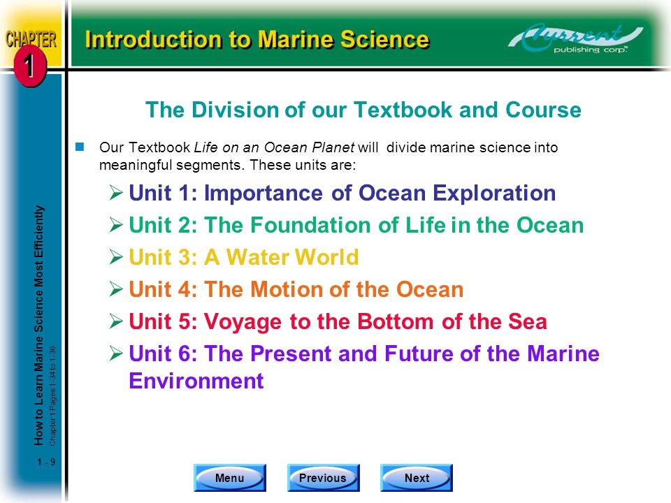 MenuPreviousNext 1 - 9 The Division of our Textbook and Course nOur Textbook Life on an Ocean Planet will divide marine science into meaningful segments.