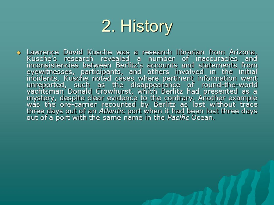2. History Lawrence David Kusche was a research librarian from Arizona. Kusche's research revealed a number of inaccuracies and inconsistencies betwee