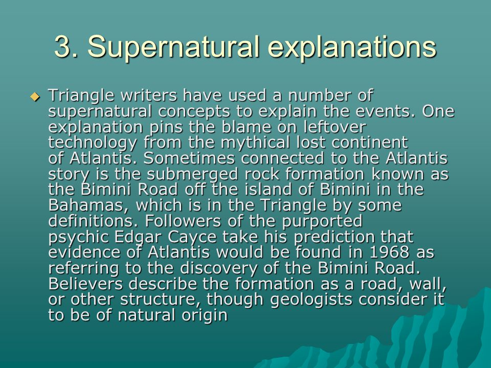 3. Supernatural explanations Triangle writers have used a number of supernatural concepts to explain the events. One explanation pins the blame on lef