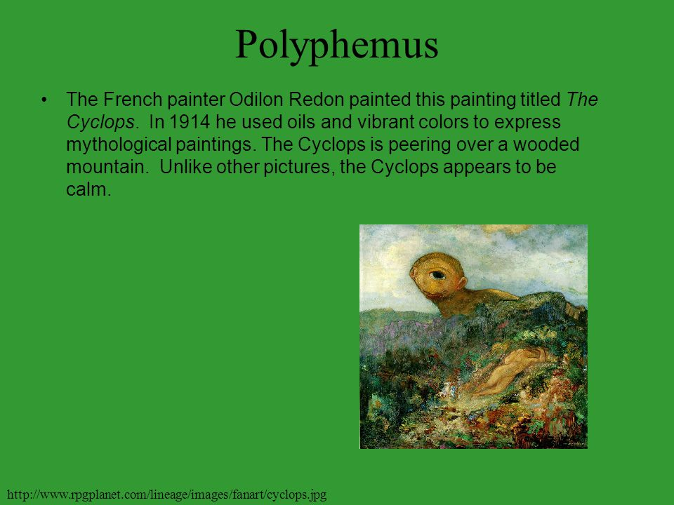 Polyphemus (a Cyclops) This is what Odysseus might have seen when he first met Polyphemus. He is showing anger to Odysseus while he is outside his cav