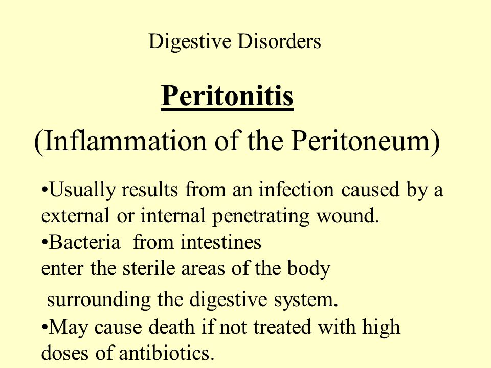 Digestive Disorders Peritonitis (Inflammation of the Peritoneum) Usually results from an infection caused by a external or internal penetrating wound.