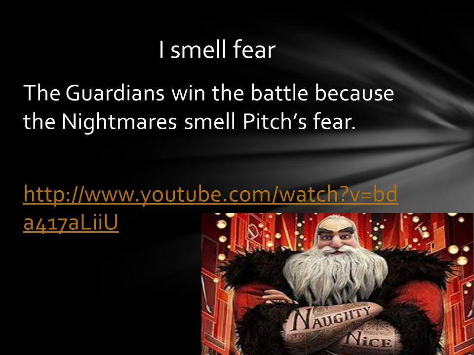 The Guardians win the battle because the Nightmares smell Pitchs fear.