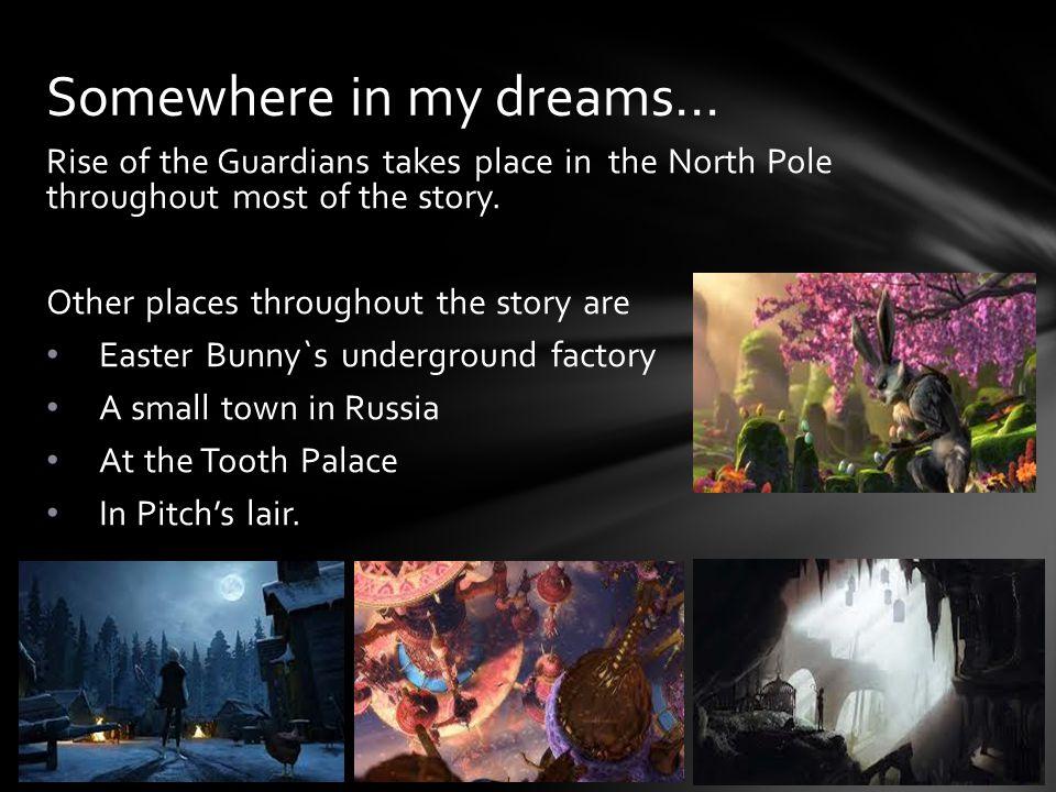 Rise of the Guardians takes place in the North Pole throughout most of the story.