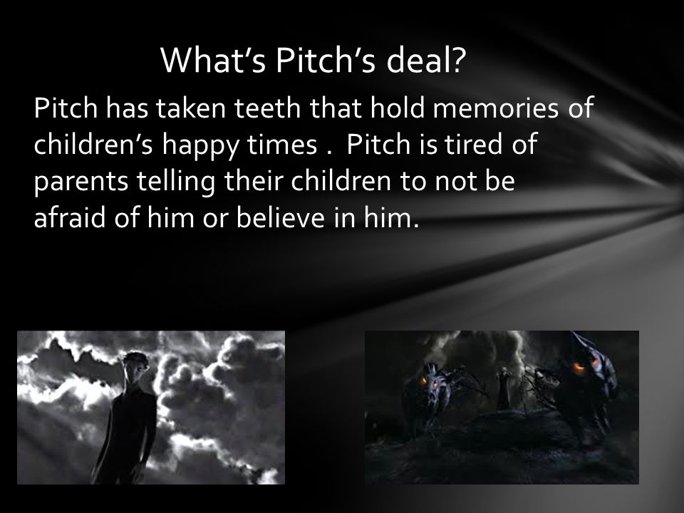 Pitch has taken teeth that hold memories of childrens happy times.