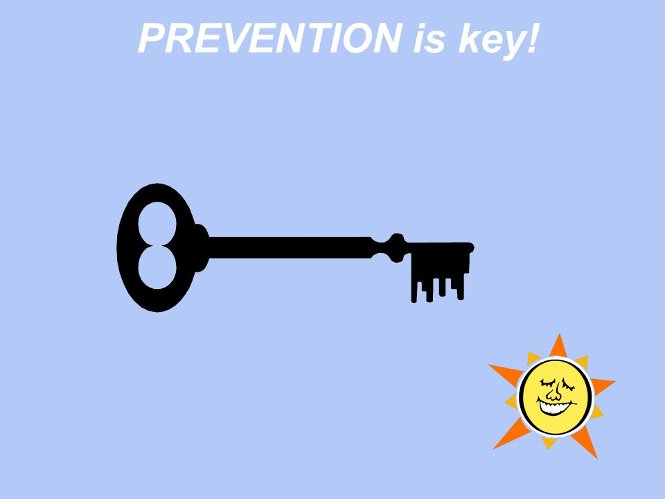 PREVENTION is key!