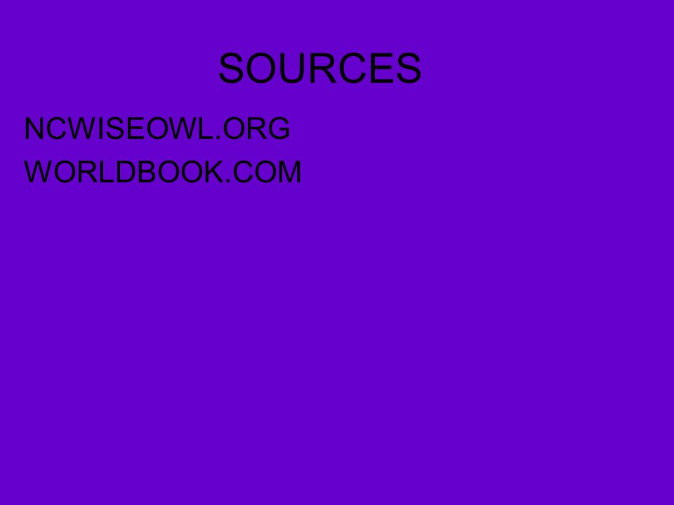 SOURCES NCWISEOWL.ORG WORLDBOOK.COM