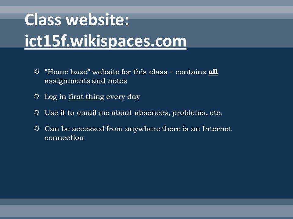 Home base website for this class – contains all assignments and notes Log in first thing every day Use it to email me about absences, problems, etc.