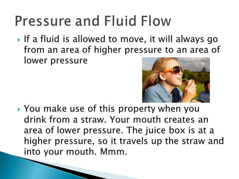 If a fluid is allowed to move, it will always go from an area of higher pressure to an area of lower pressure You make use of this property when you d