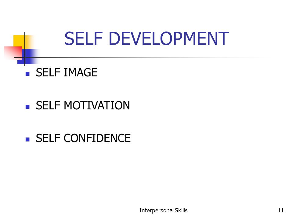 Interpersonal Skills11 SELF DEVELOPMENT SELF IMAGE SELF MOTIVATION SELF CONFIDENCE