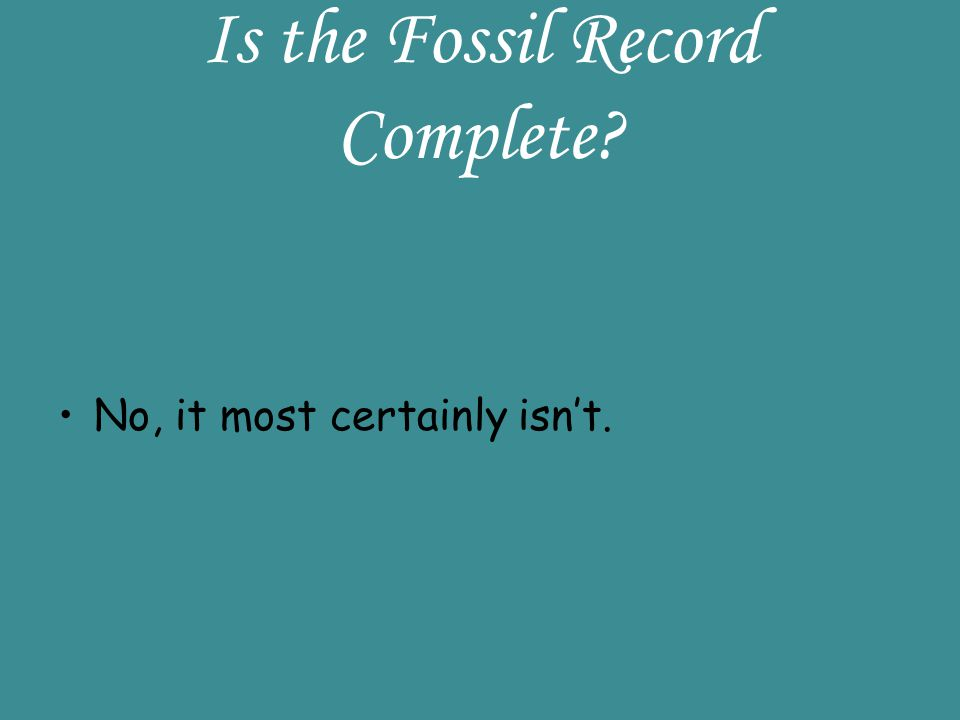 Is the Fossil Record Complete? No, it most certainly isnt.