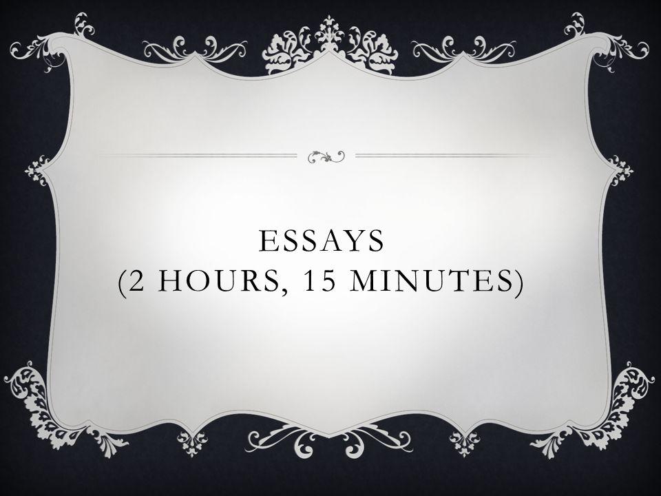 ESSAYS (2 HOURS, 15 MINUTES)