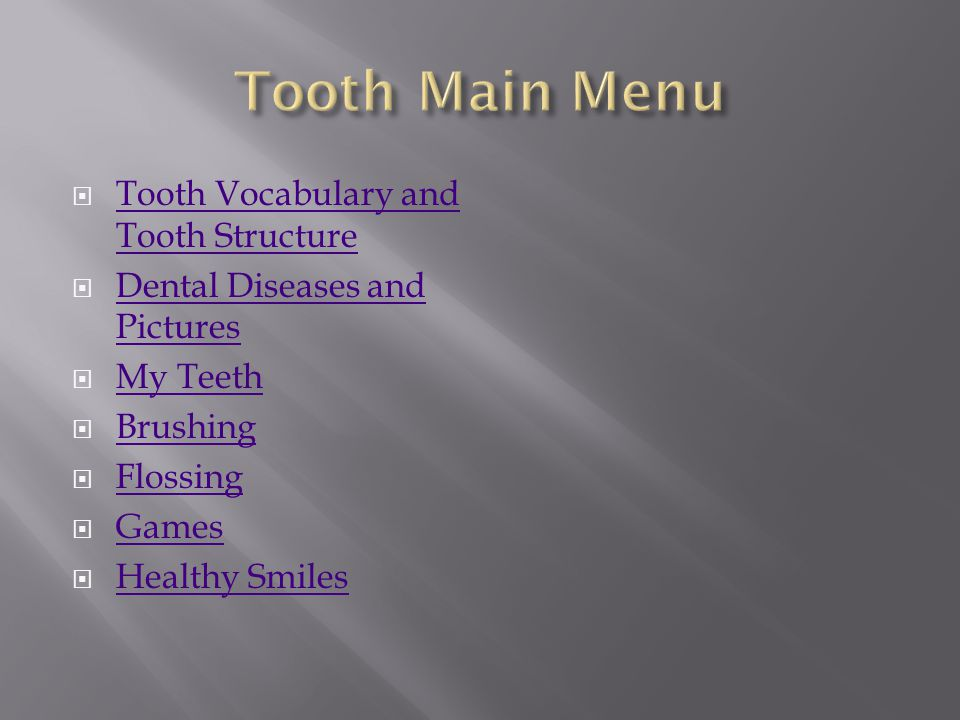 Tooth Vocabulary and Tooth Structure Tooth Vocabulary and Tooth Structure Dental Diseases and Pictures Dental Diseases and Pictures My Teeth Brushing