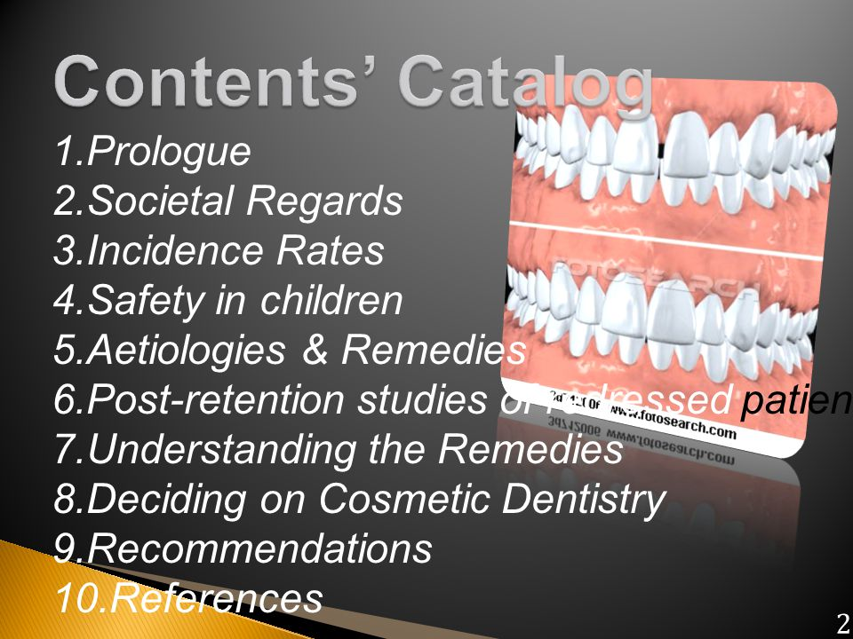 1.Prologue 2.Societal Regards 3.Incidence Rates 4.Safety in children 5.Aetiologies & Remedies 6.Post-retention studies of redressed patients 7.Underst