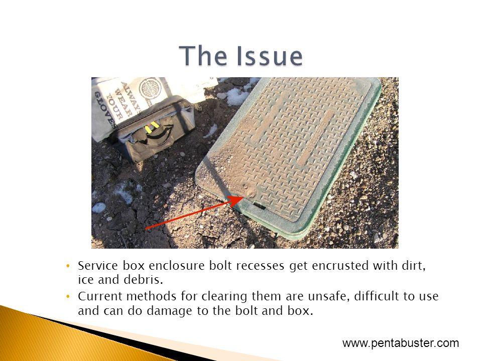 Service box enclosure bolt recesses get encrusted with dirt, ice and debris.