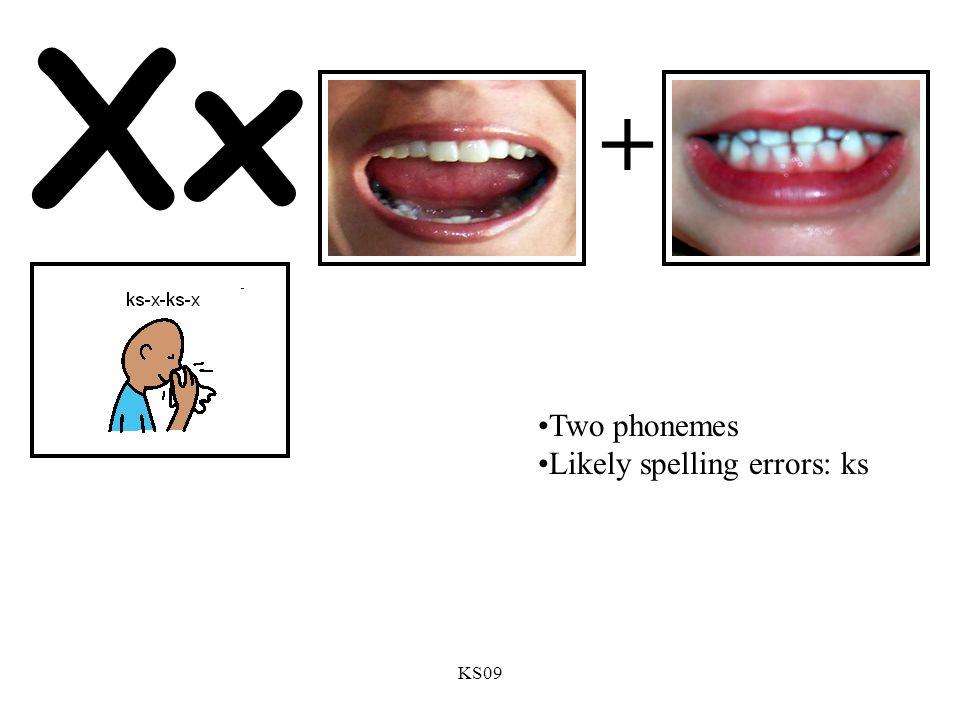 KS09 Xx + Two phonemes Likely spelling errors: ks