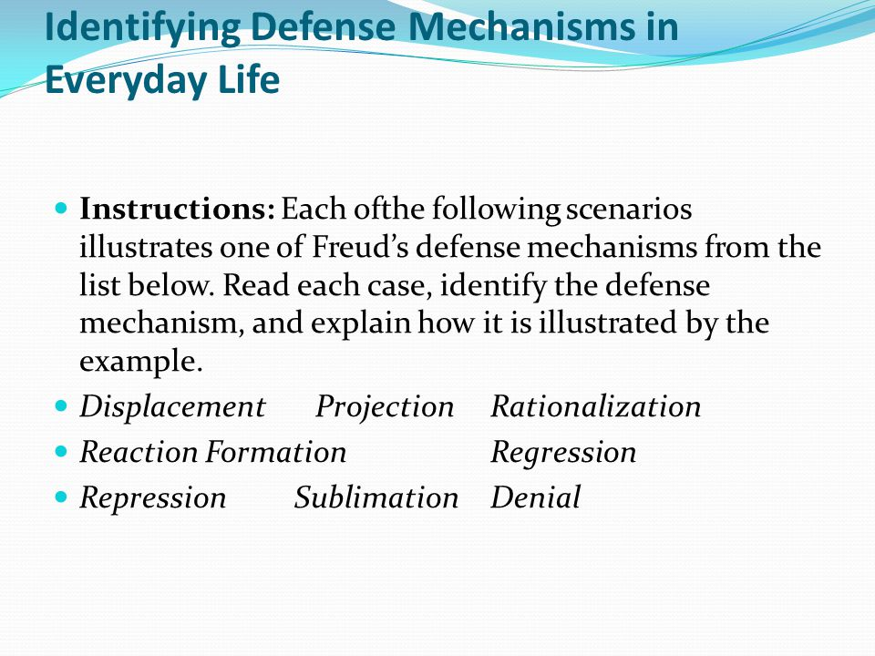 Identifying Defense Mechanisms in Everyday Life Instructions: Each ofthe following scenarios illustrates one of Freuds defense mechanisms from the lis