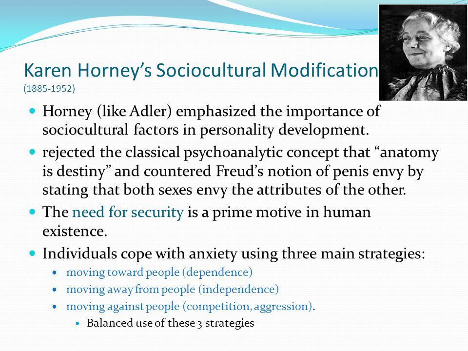 Karen Horneys Sociocultural Modification (1885-1952) Horney (like Adler) emphasized the importance of sociocultural factors in personality development