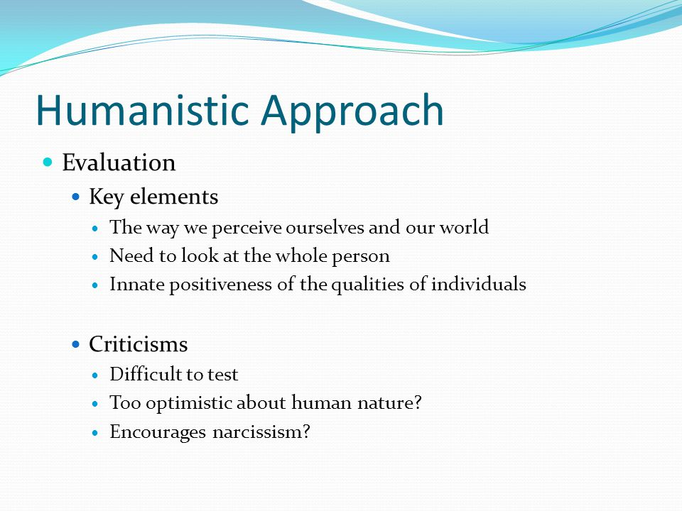 Evaluation Key elements The way we perceive ourselves and our world Need to look at the whole person Innate positiveness of the qualities of individua