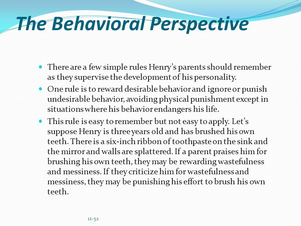 The Behavioral Perspective There are a few simple rules Henrys parents should remember as they supervise the development of his personality. One rule