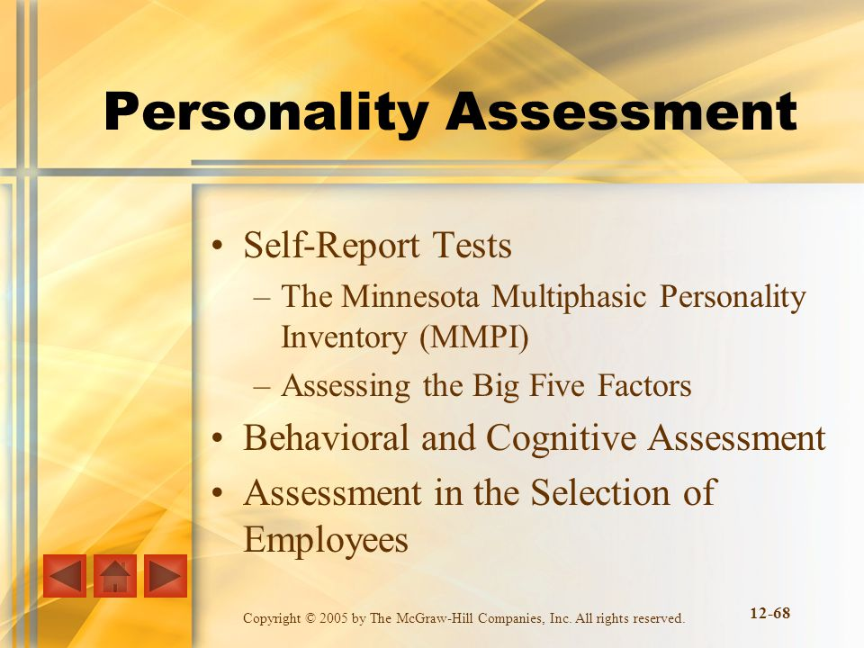 Copyright © 2005 by The McGraw-Hill Companies, Inc. All rights reserved. 12-68 Personality Assessment Self-Report Tests –The Minnesota Multiphasic Per