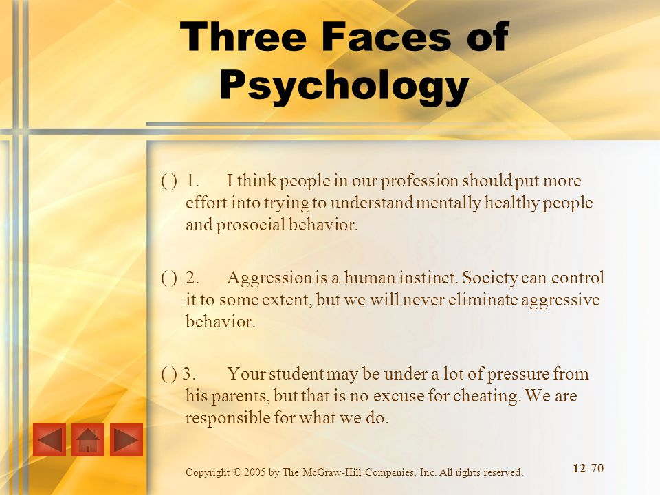 Copyright © 2005 by The McGraw-Hill Companies, Inc. All rights reserved. Three Faces of Psychology ( )1.I think people in our profession should put mo