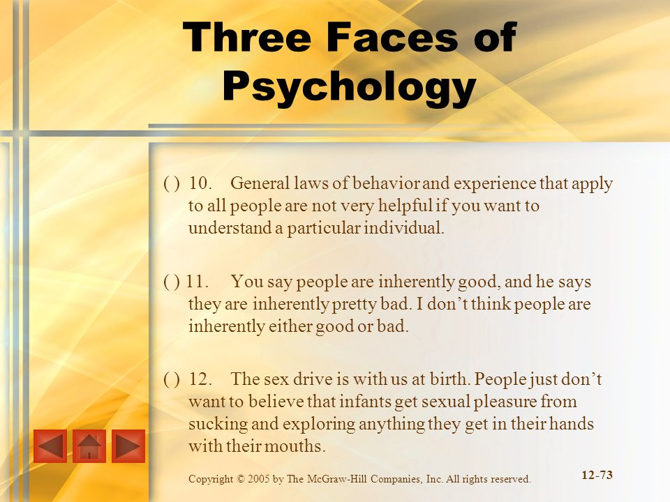 Copyright © 2005 by The McGraw-Hill Companies, Inc. All rights reserved. Three Faces of Psychology ( )10.General laws of behavior and experience that