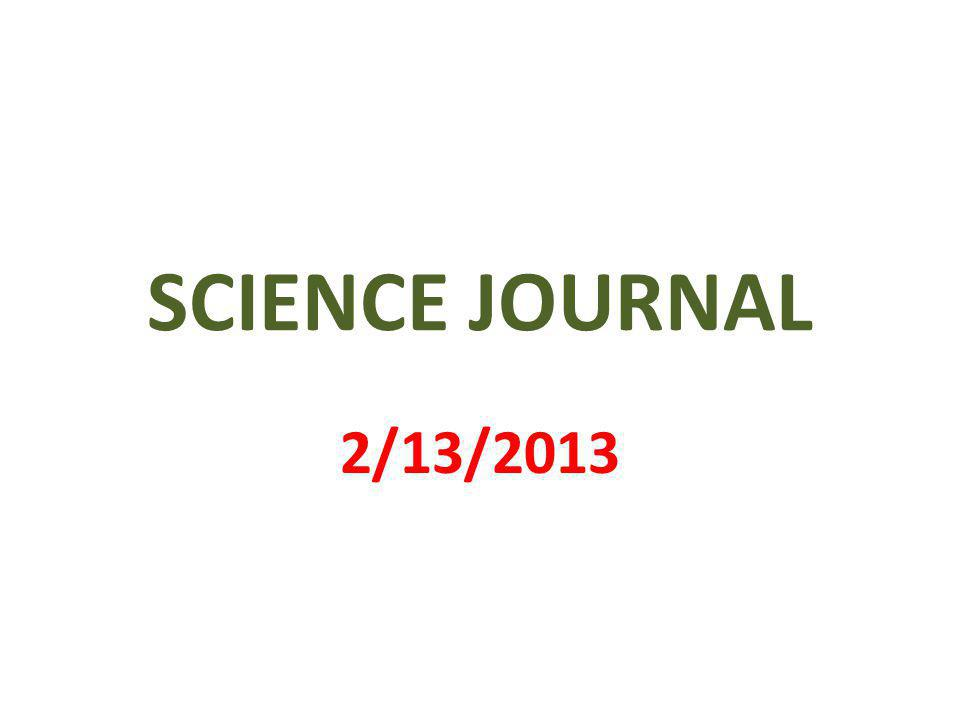 SCIENCE JOURNAL 2/13/2013