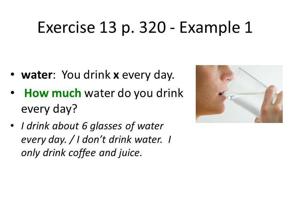 Exercise 13 p. 320 - Example 1 water: You drink x every day.