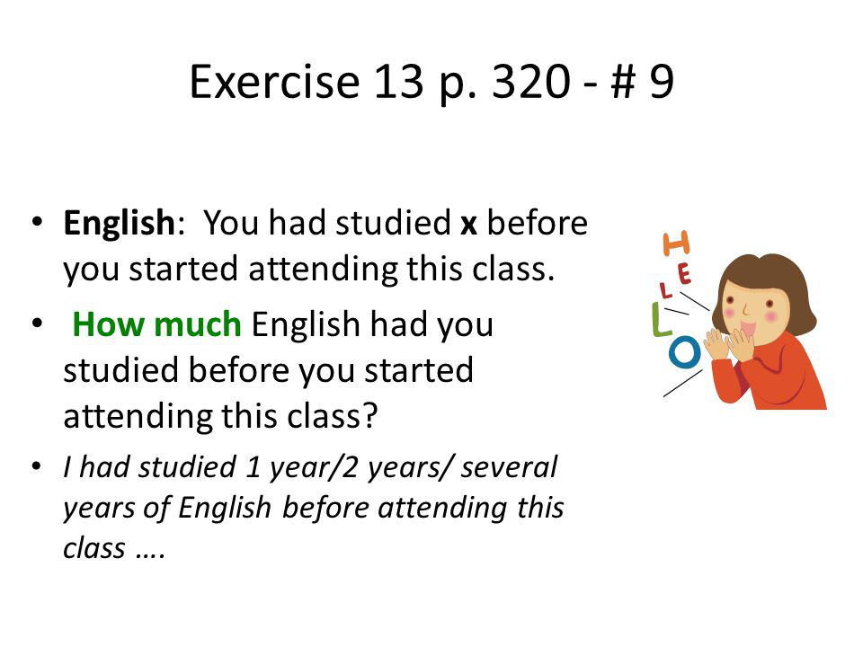 Exercise 13 p. 320 - # 9 English: You had studied x before you started attending this class.