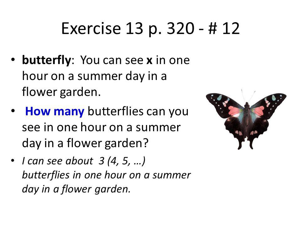 Exercise 13 p. 320 - # 12 butterfly: You can see x in one hour on a summer day in a flower garden.