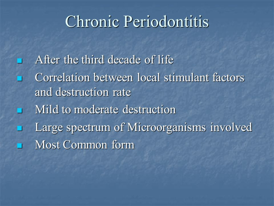 Chronic Periodontitis After the third decade of life Correlation between local stimulant factors and destruction rate Mild to moderate destruction Lar