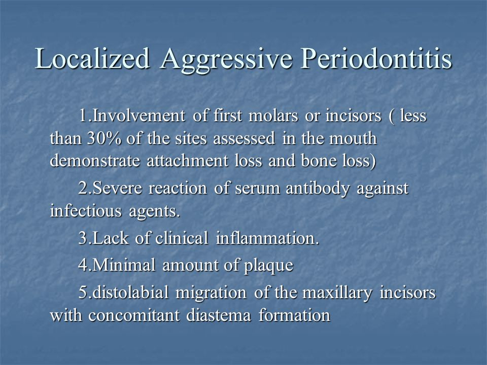 Localized Aggressive Periodontitis 1.Involvement of first molars or incisors ( less than 30% of the sites assessed in the mouth demonstrate attachment