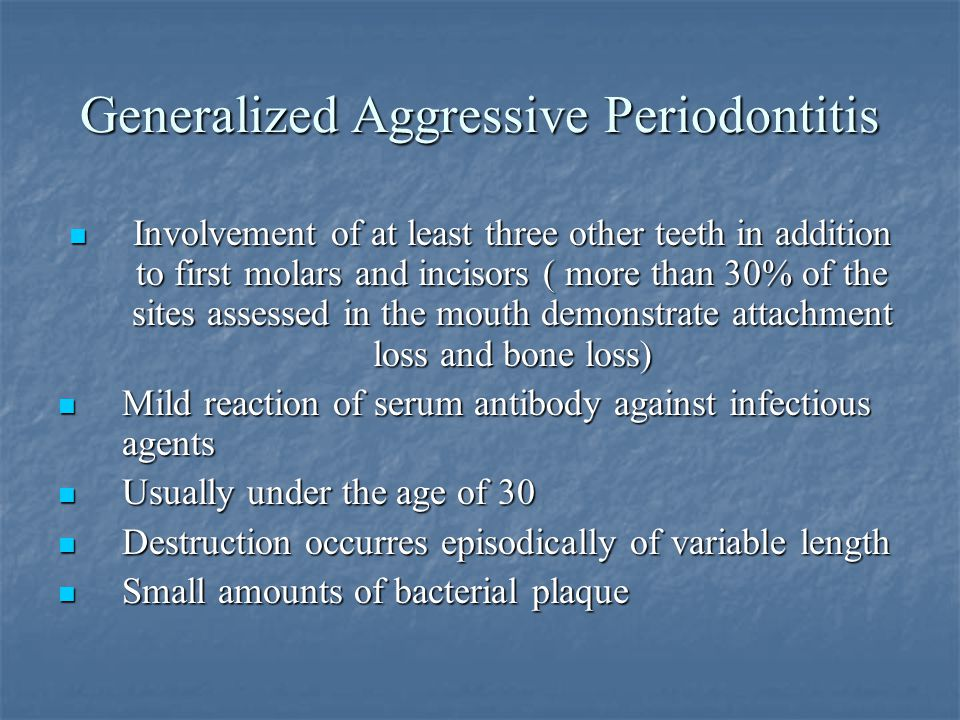 Generalized Aggressive Periodontitis Involvement of at least three other teeth in addition to first molars and incisors ( more than 30% of the sites a