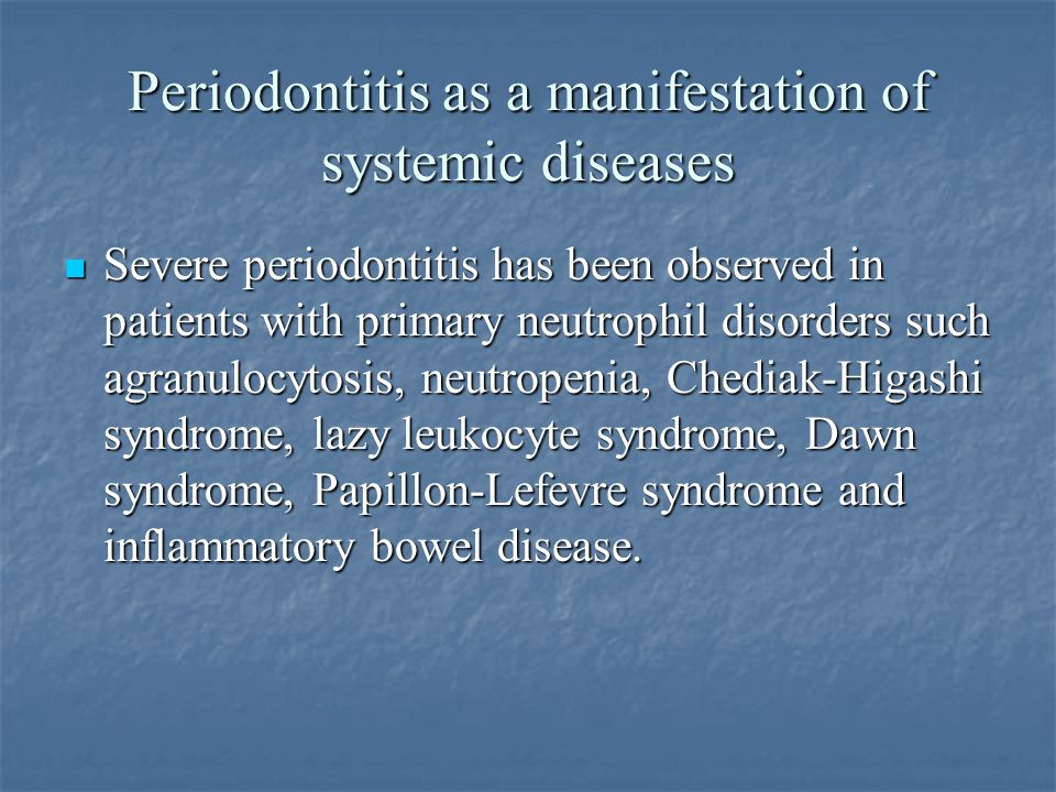 Periodontitis as a manifestation of systemic diseases Severe periodontitis has been observed in patients with primary neutrophil disorders such agranu