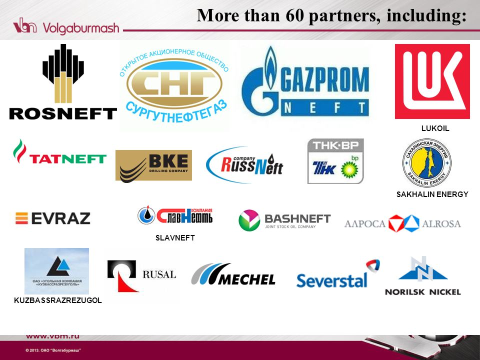 More than 60 partners, including: LUKOIL SAKHALIN ENERGY SLAVNEFT KUZBASSRAZREZUGOL