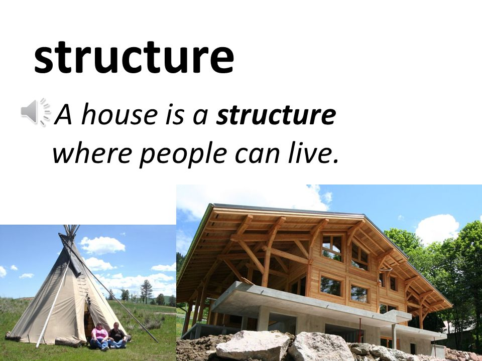 structure A house is a structure where people can live.