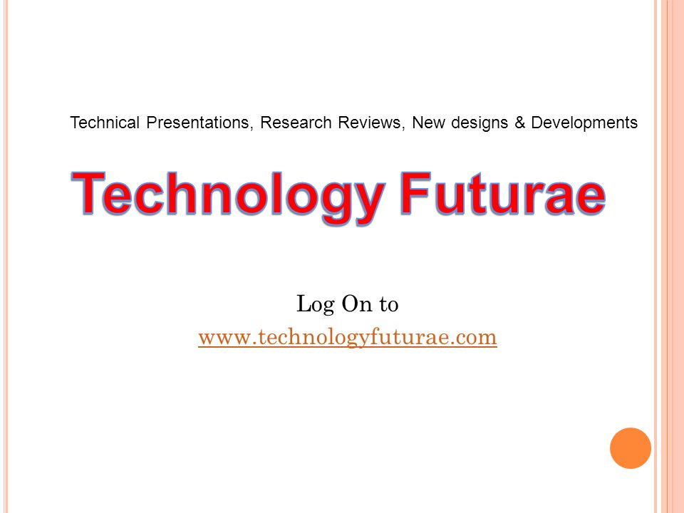 Log On to   Technical Presentations, Research Reviews, New designs & Developments