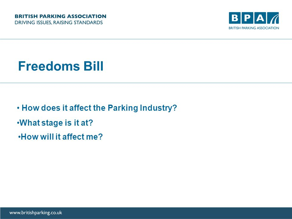 Freedoms Bill How does it affect the Parking Industry How will it affect me What stage is it at