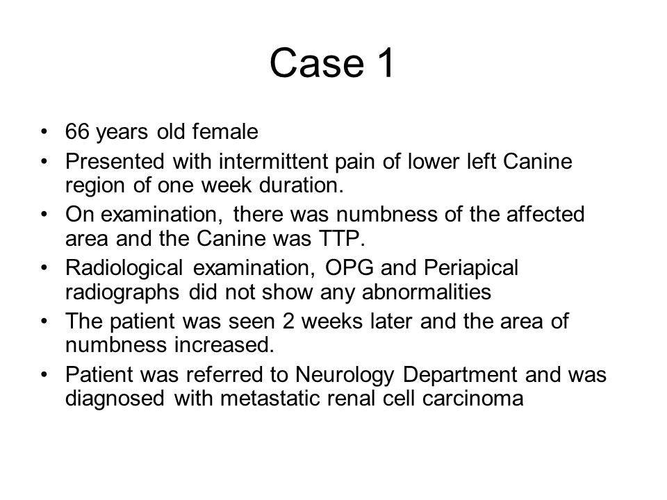 Case 1 66 years old female Presented with intermittent pain of lower left Canine region of one week duration. On examination, there was numbness of th