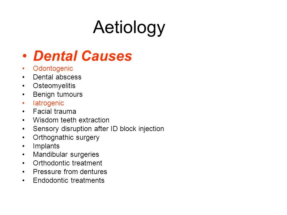 Aetiology Dental Causes Odontogenic Dental abscess Osteomyelitis Benign tumours Iatrogenic Facial trauma Wisdom teeth extraction Sensory disruption af