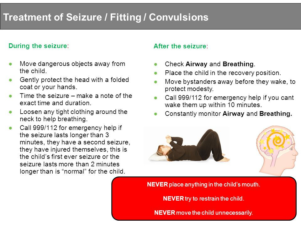 During the seizure: Move dangerous objects away from the child.