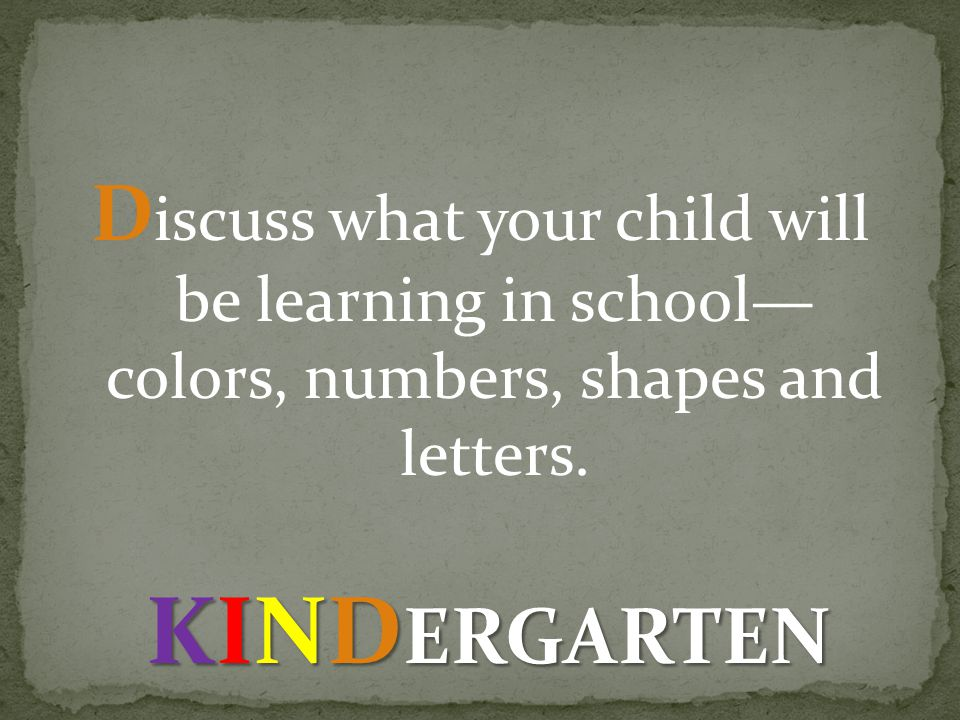 D iscuss what your child will be learning in school colors, numbers, shapes and letters.