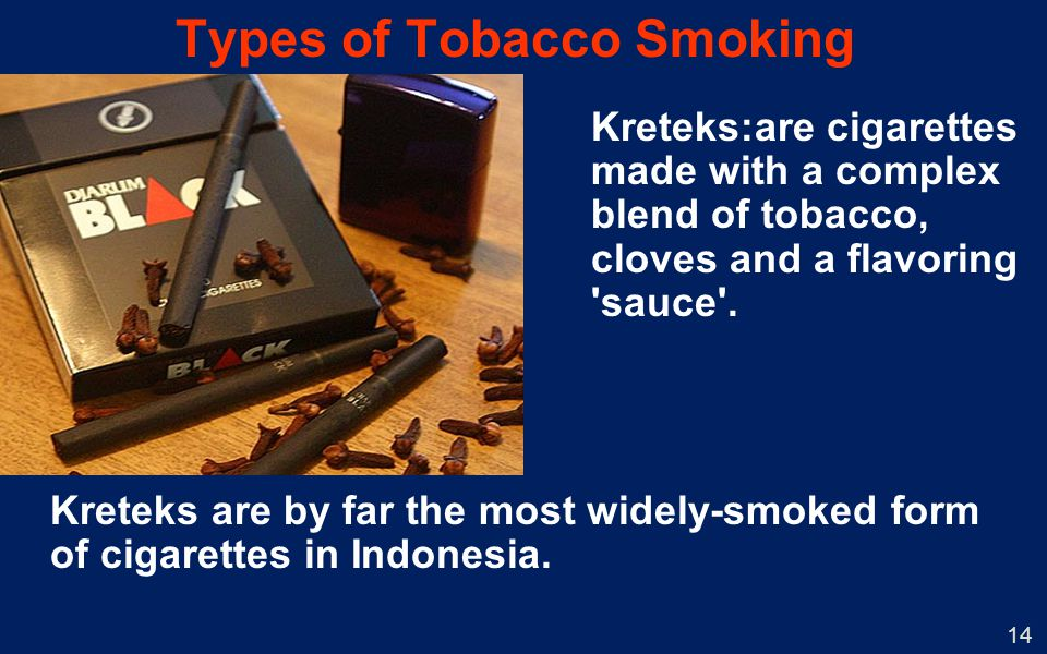 14 Types of Tobacco Smoking Kreteks:are cigarettes made with a complex blend of tobacco, cloves and a flavoring sauce .
