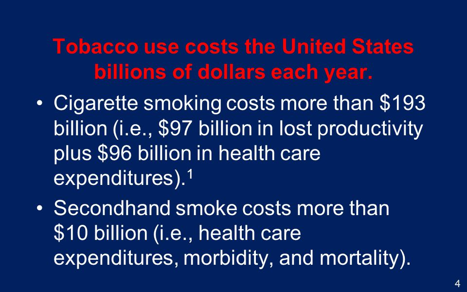 4 Tobacco use costs the United States billions of dollars each year.