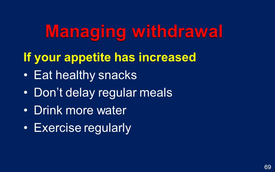 69 If your appetite has increased Eat healthy snacks Dont delay regular meals Drink more water Exercise regularly