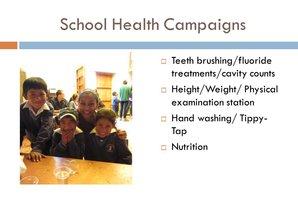 Teeth brushing/fluoride treatments/cavity counts Height/Weight/ Physical examination station Hand washing/ Tippy- Tap Nutrition